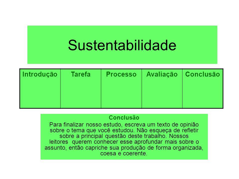 Sustentabilidade Conclusão Para finalizar nosso estudo, escreva um texto de opinião sobre o tema que você estudou. Não esqueça de refletir sobre a pri
