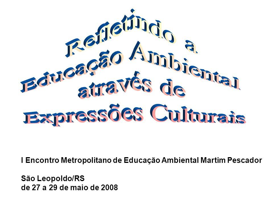 I Encontro Metropolitano de Educação Ambiental Martim Pescador São Leopoldo/RS de 27 a 29 de maio de 2008