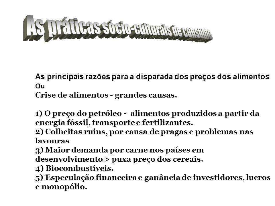 As principais razões para a disparada dos preços dos alimentos Ou Crise de alimentos - grandes causas. 1) O preço do petróleo - alimentos produzidos a
