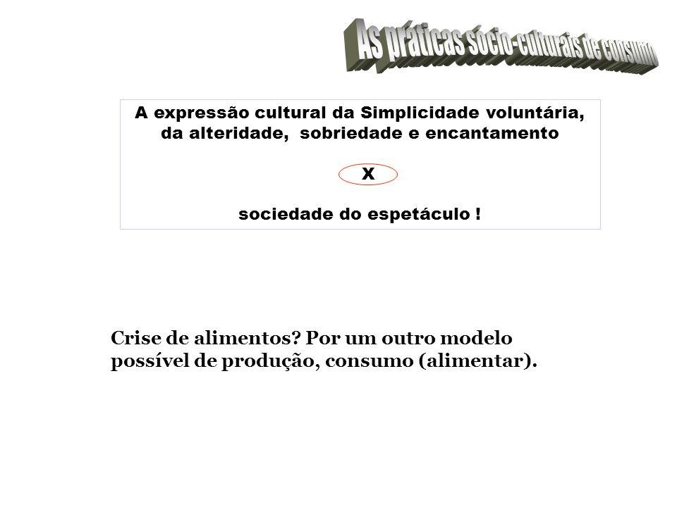Crise de alimentos? Por um outro modelo possível de produção, consumo (alimentar). A expressão cultural da Simplicidade voluntária, da alteridade, sob