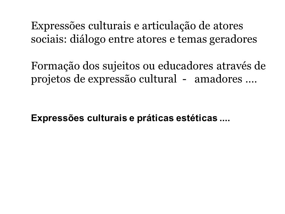 Expressões culturais e articulação de atores sociais: diálogo entre atores e temas geradores Formação dos sujeitos ou educadores através de projetos d