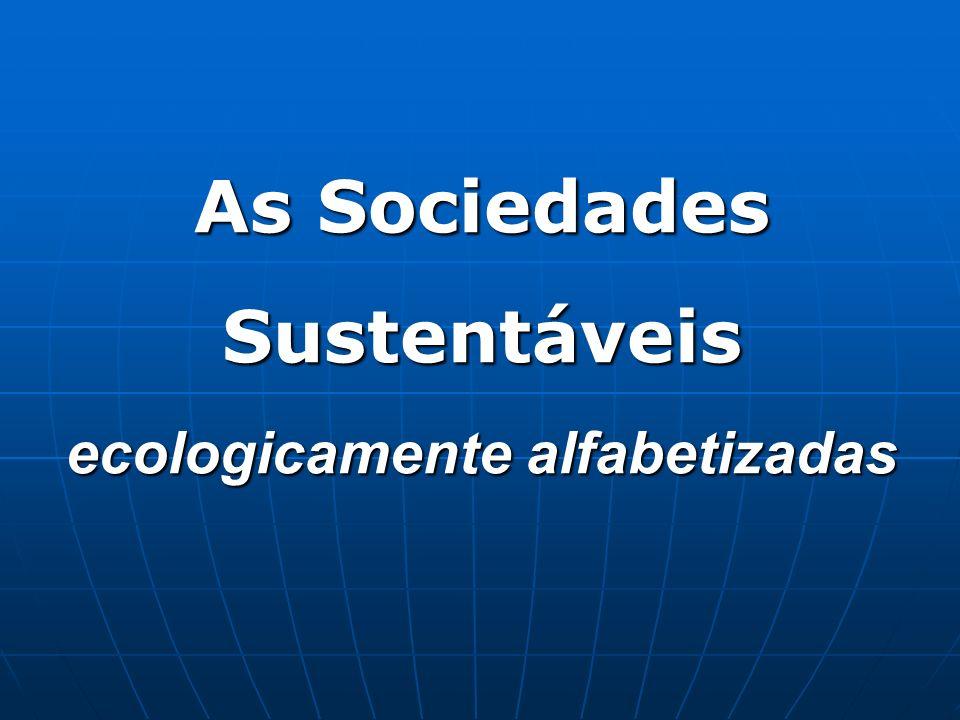 As Sociedades Sustentáveis ecologicamente alfabetizadas