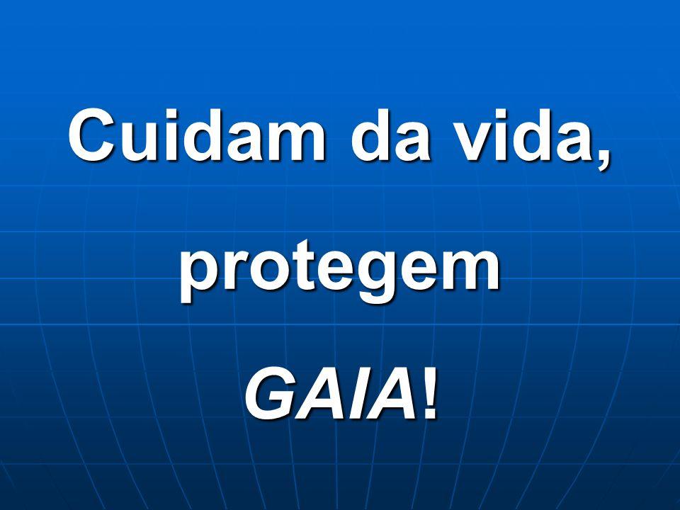 Cuidam da vida, protegem GAIA!