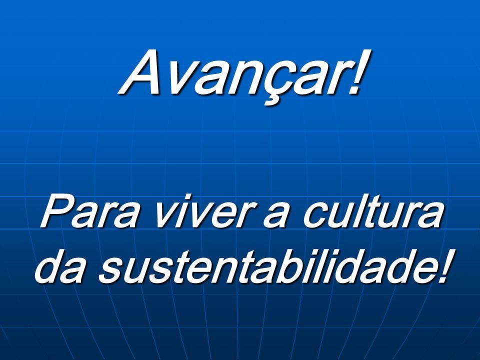 Avançar! Para viver a cultura da sustentabilidade!