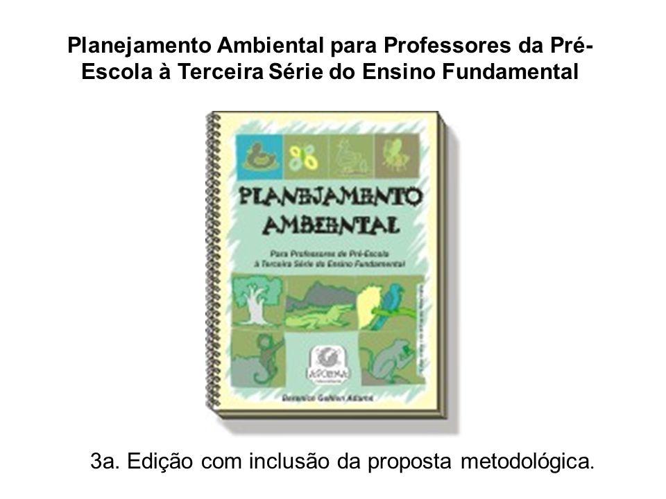 Planejamento Ambiental para Professores da Pré- Escola à Terceira Série do Ensino Fundamental 3a. Edição com inclusão da proposta metodológica.