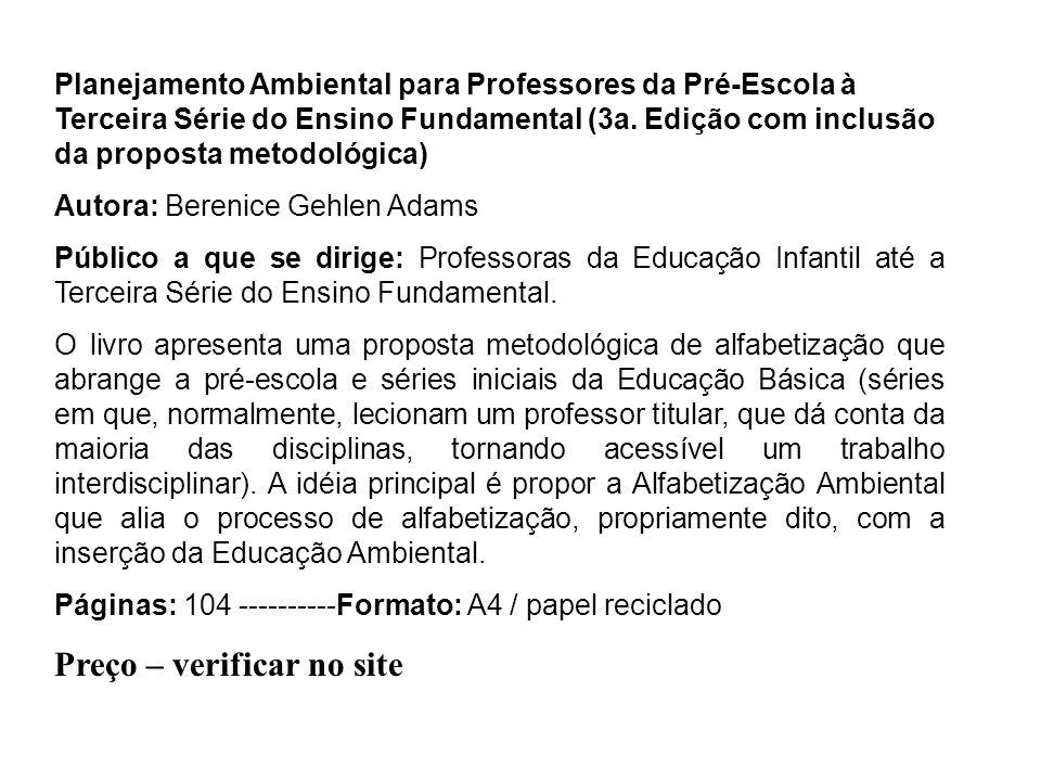 Planejamento Ambiental para Professores da Pré-Escola à Terceira Série do Ensino Fundamental (3a. Edição com inclusão da proposta metodológica) Autora
