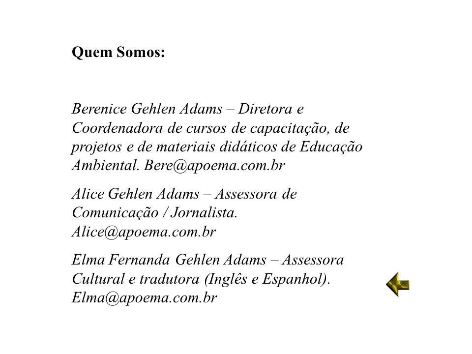Quem Somos: Berenice Gehlen Adams – Diretora e Coordenadora de cursos de capacitação, de projetos e de materiais didáticos de Educação Ambiental. Bere