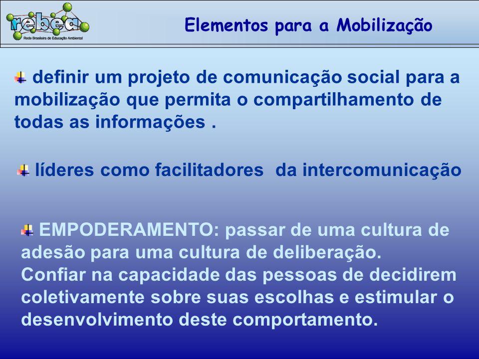 definir um projeto de comunicação social para a mobilização que permita o compartilhamento de todas as informações.
