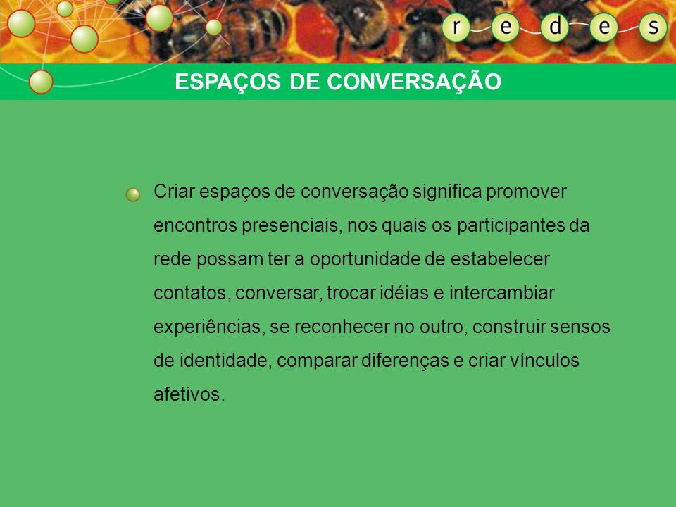 ESPAÇOS DE CONVERSAÇÃO São o terreno mais propício ao surgimento dos vínculos de afeto entre as pessoas e que são vitais para o pleno desenvolvimento