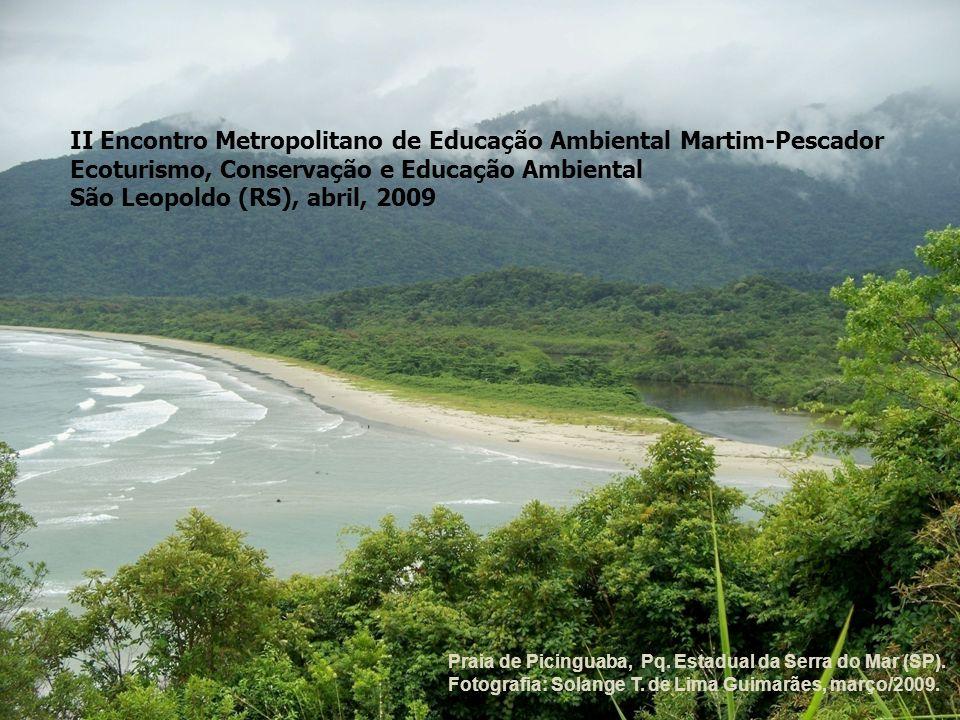 II Encontro Metropolitano de Educação Ambiental Martim-Pescador Ecoturismo, Conservação e Educação Ambiental São Leopoldo (RS), abril, 2009 Praia de P