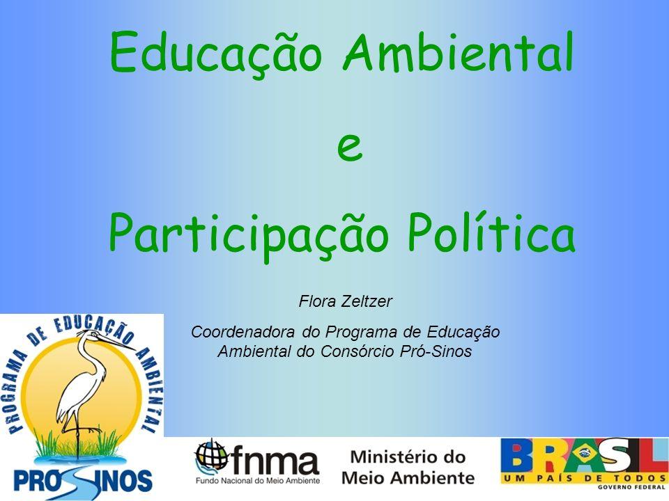 Educação Ambiental e Participação Política Flora Zeltzer Coordenadora do Programa de Educação Ambiental do Consórcio Pró-Sinos