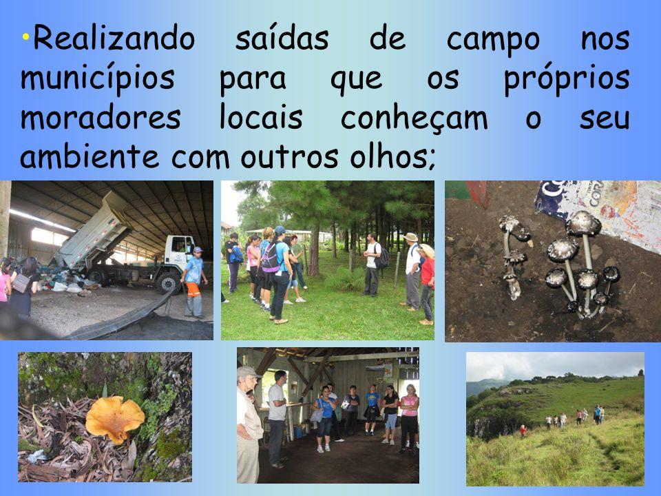 Realizando saídas de campo nos municípios para que os próprios moradores locais conheçam o seu ambiente com outros olhos;