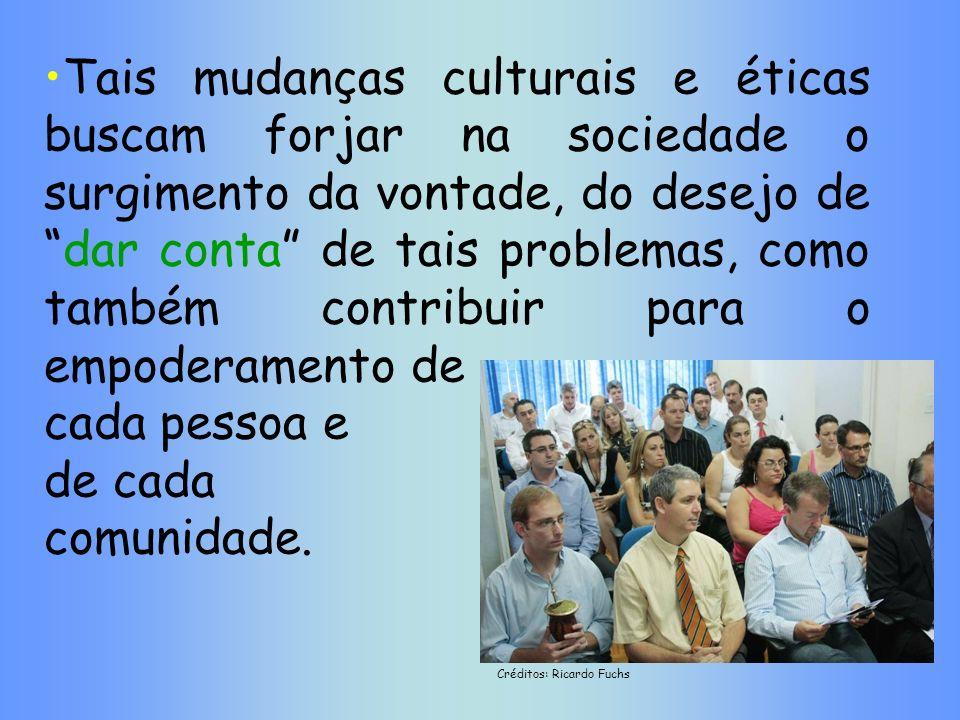 Tais mudanças culturais e éticas buscam forjar na sociedade o surgimento da vontade, do desejo dedar conta de tais problemas, como também contribuir p
