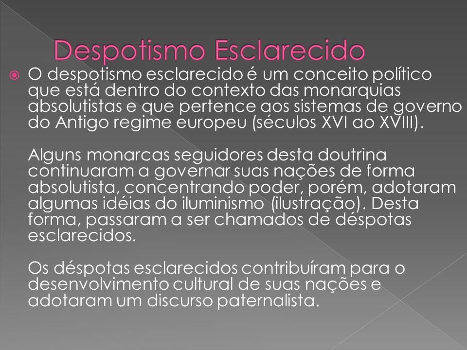 O despotismo esclarecido é um conceito político que está dentro do contexto das monarquias absolutistas e que pertence aos sistemas de governo do Anti