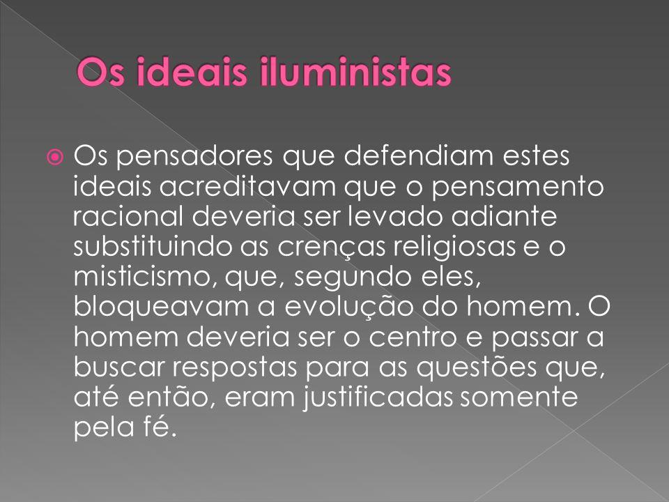 Os pensadores que defendiam estes ideais acreditavam que o pensamento racional deveria ser levado adiante substituindo as crenças religiosas e o misti