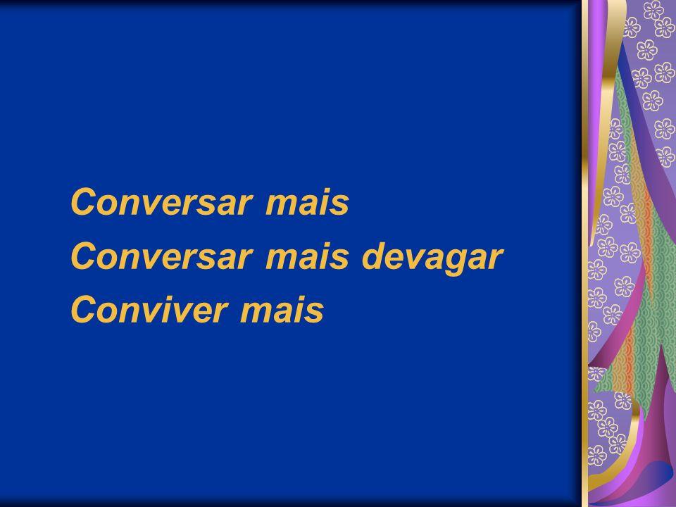 Conversar mais Conversar mais devagar Conviver mais