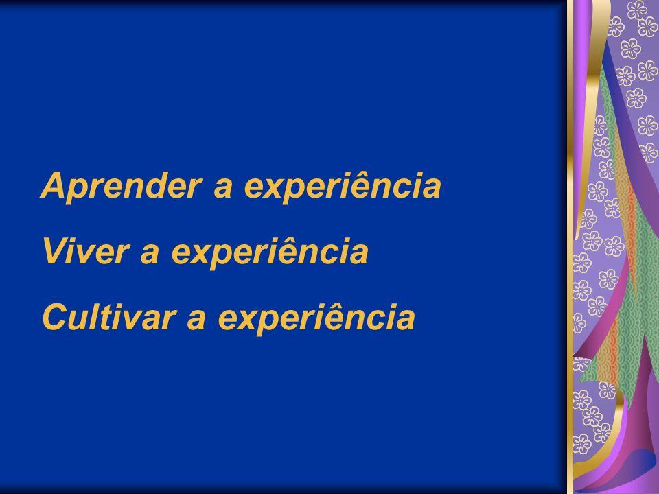 Aprender a experiência Viver a experiência Cultivar a experiência
