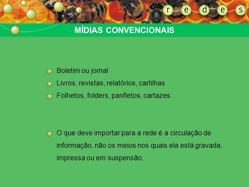MÍDIAS CONVENCIONAIS Boletim ou jornal Livros, revistas, relatórios, cartilhas Folhetos, folders, panfletos, cartazes O que deve importar para a rede