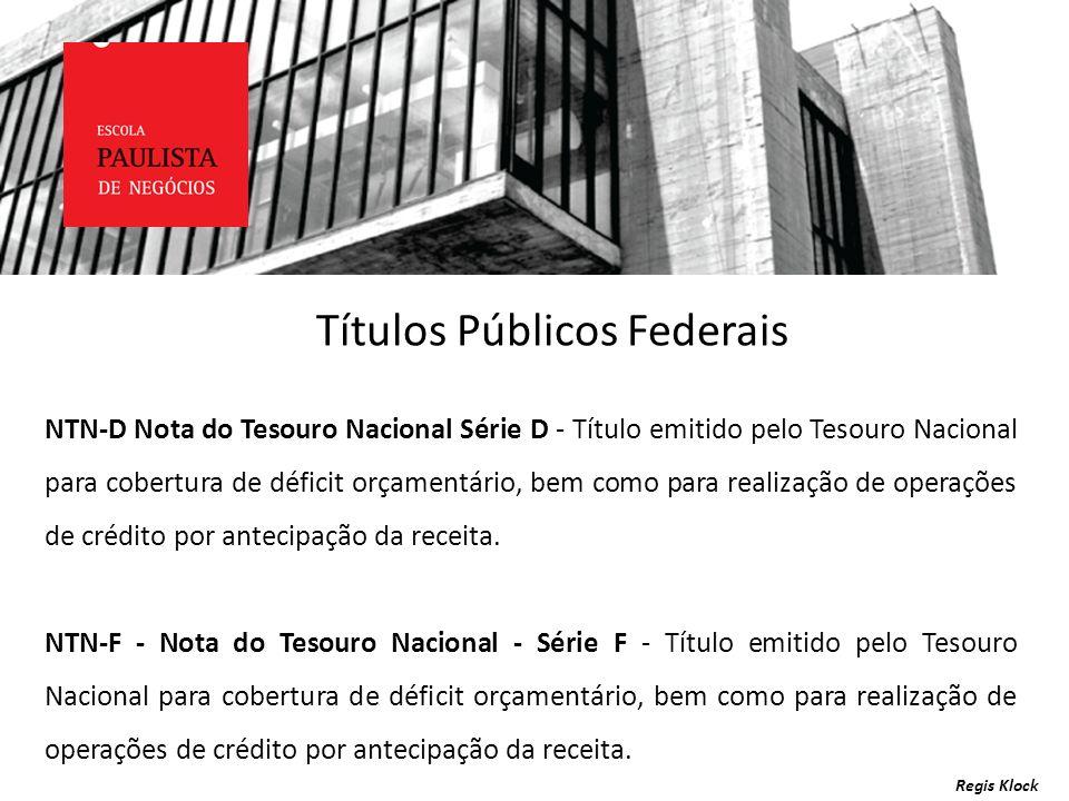 Regis Klock NTN-D Nota do Tesouro Nacional Série D - Título emitido pelo Tesouro Nacional para cobertura de déficit orçamentário, bem como para realiz