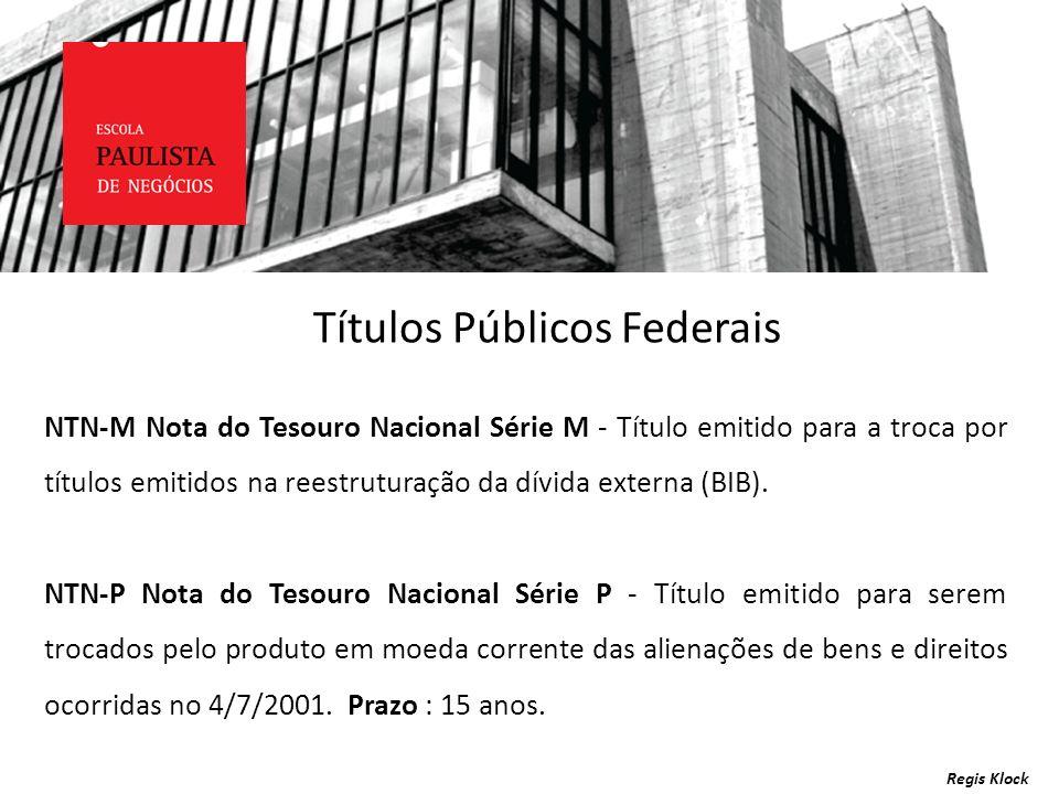 Regis Klock NTN-M Nota do Tesouro Nacional Série M - Título emitido para a troca por títulos emitidos na reestruturação da dívida externa (BIB). NTN-P