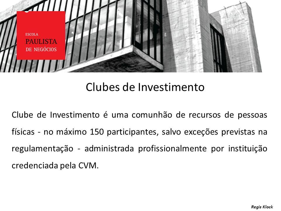 Regis Klock Clube de Investimento é uma comunhão de recursos de pessoas físicas - no máximo 150 participantes, salvo exceções previstas na regulamenta