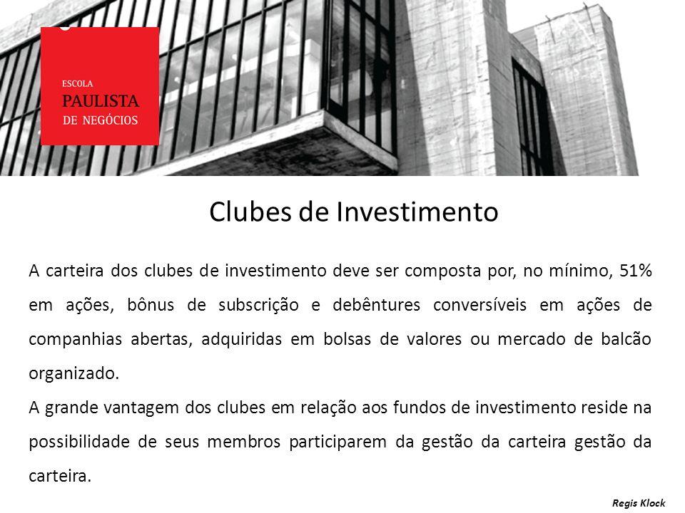 Regis Klock A carteira dos clubes de investimento deve ser composta por, no mínimo, 51% em ações, bônus de subscrição e debêntures conversíveis em açõ