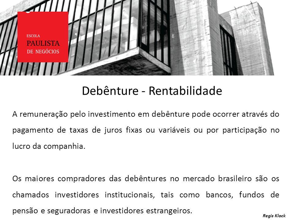 Regis Klock A remuneração pelo investimento em debênture pode ocorrer através do pagamento de taxas de juros fixas ou variáveis ou por participação no