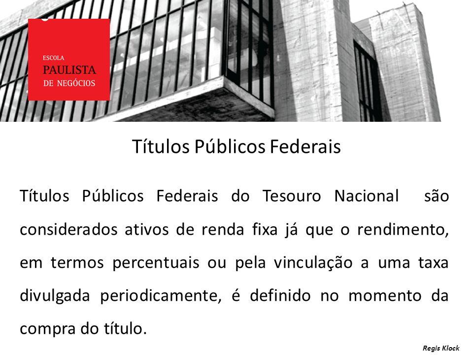 Títulos Públicos Federais Regis Klock Títulos Públicos Federais do Tesouro Nacional são considerados ativos de renda fixa já que o rendimento, em term