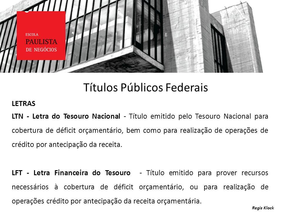 Regis Klock LETRAS LTN - Letra do Tesouro Nacional - Título emitido pelo Tesouro Nacional para cobertura de déficit orçamentário, bem como para realiz