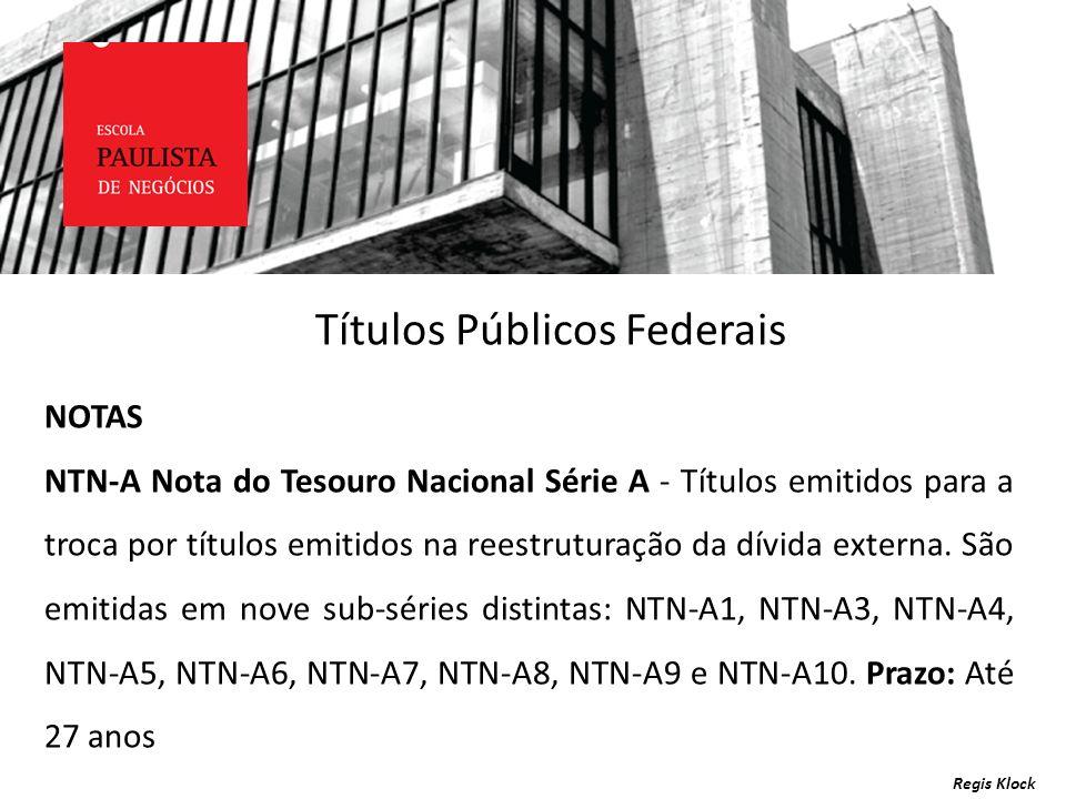 Regis Klock NOTAS NTN-A Nota do Tesouro Nacional Série A - Títulos emitidos para a troca por títulos emitidos na reestruturação da dívida externa. São