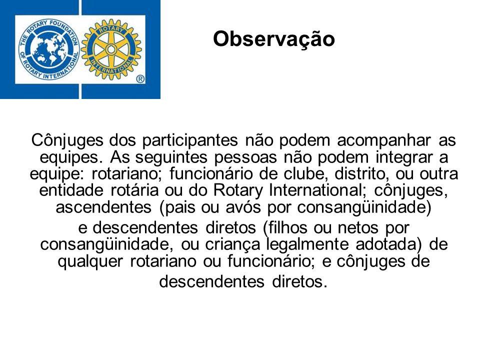 Observação Cônjuges dos participantes não podem acompanhar as equipes. As seguintes pessoas não podem integrar a equipe: rotariano; funcionário de clu