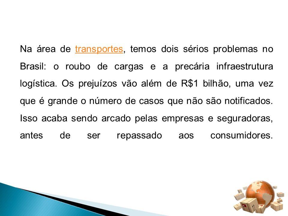 Na área de transportes, temos dois sérios problemas no Brasil: o roubo de cargas e a precária infraestrutura logística. Os prejuízos vão além de R$1 b