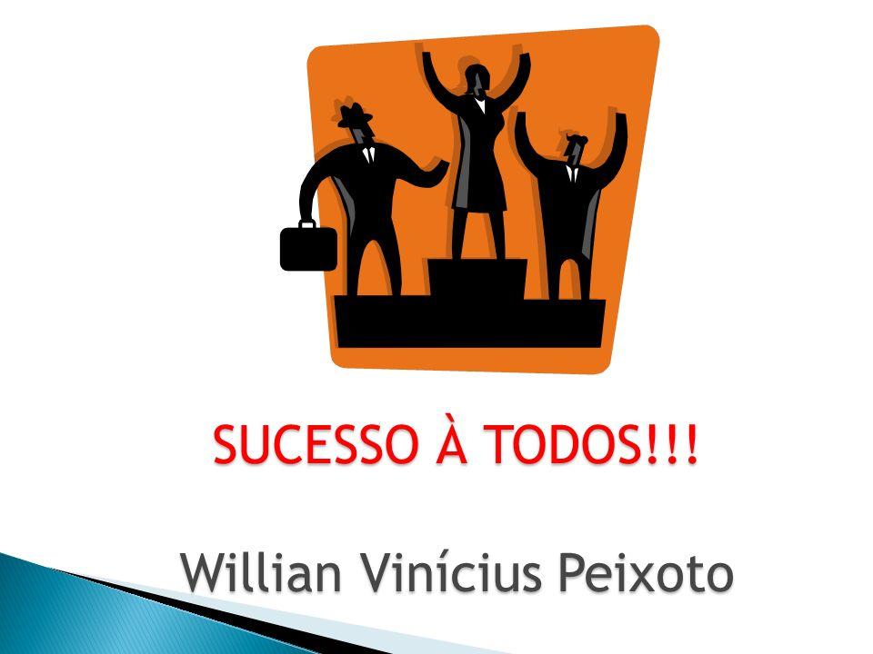 SUCESSO À TODOS!!! Willian Vinícius Peixoto