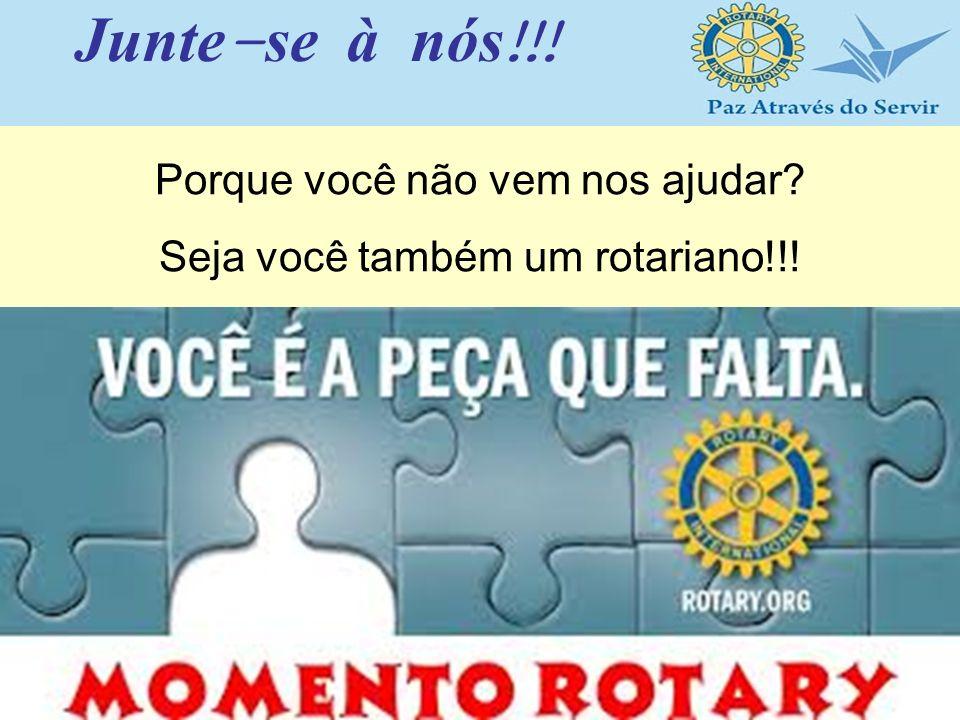 Porque você não vem nos ajudar? Seja você também um rotariano!!! Junte - se à nós !!!
