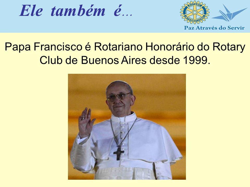 Papa Francisco é Rotariano Honorário do Rotary Club de Buenos Aires desde 1999. Ele também é...