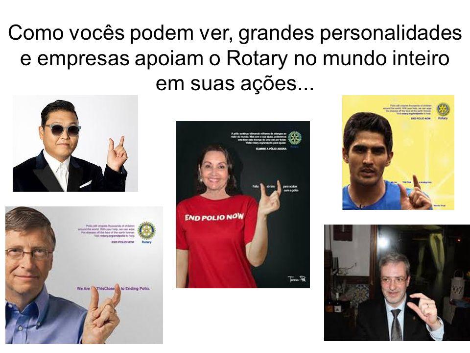 Como vocês podem ver, grandes personalidades e empresas apoiam o Rotary no mundo inteiro em suas ações...