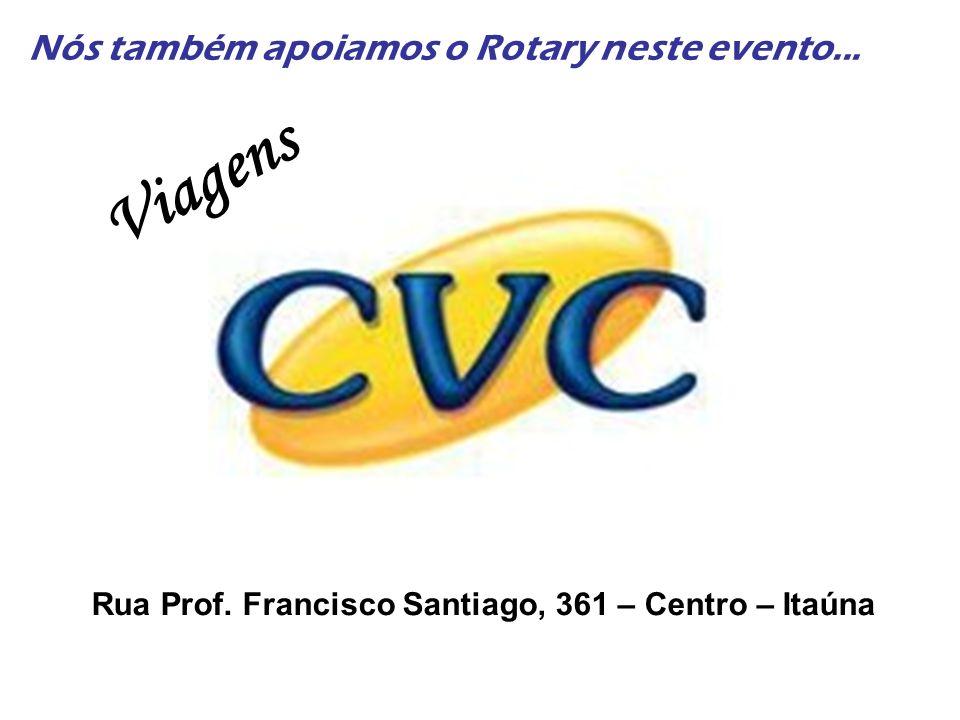 Rua Prof. Francisco Santiago, 361 – Centro – Itaúna Viagens Nós também apoiamos o Rotary neste evento...