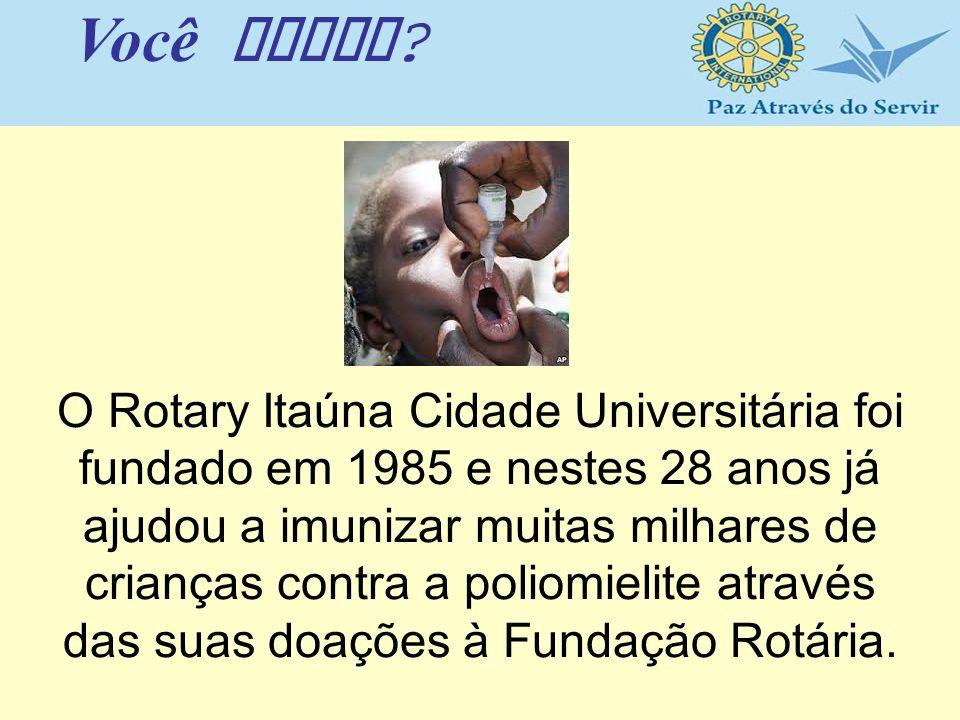 O Rotary Itaúna Cidade Universitária foi fundado em 1985 e nestes 28 anos já ajudou a imunizar muitas milhares de crianças contra a poliomielite atrav