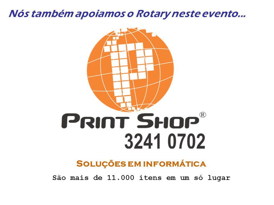 Nós também apoiamos o Rotary neste evento... Soluções em informática São mais de 11.000 itens em um só lugar