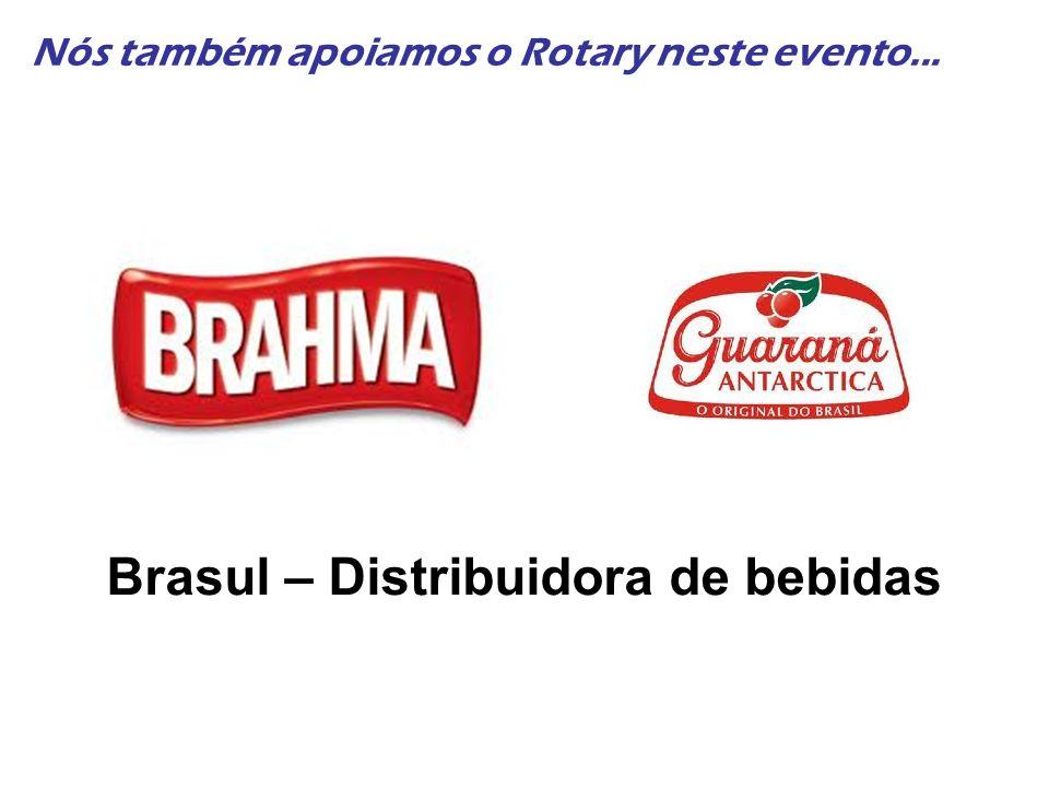 Nós também apoiamos o Rotary neste evento... Brasul – Distribuidora de bebidas