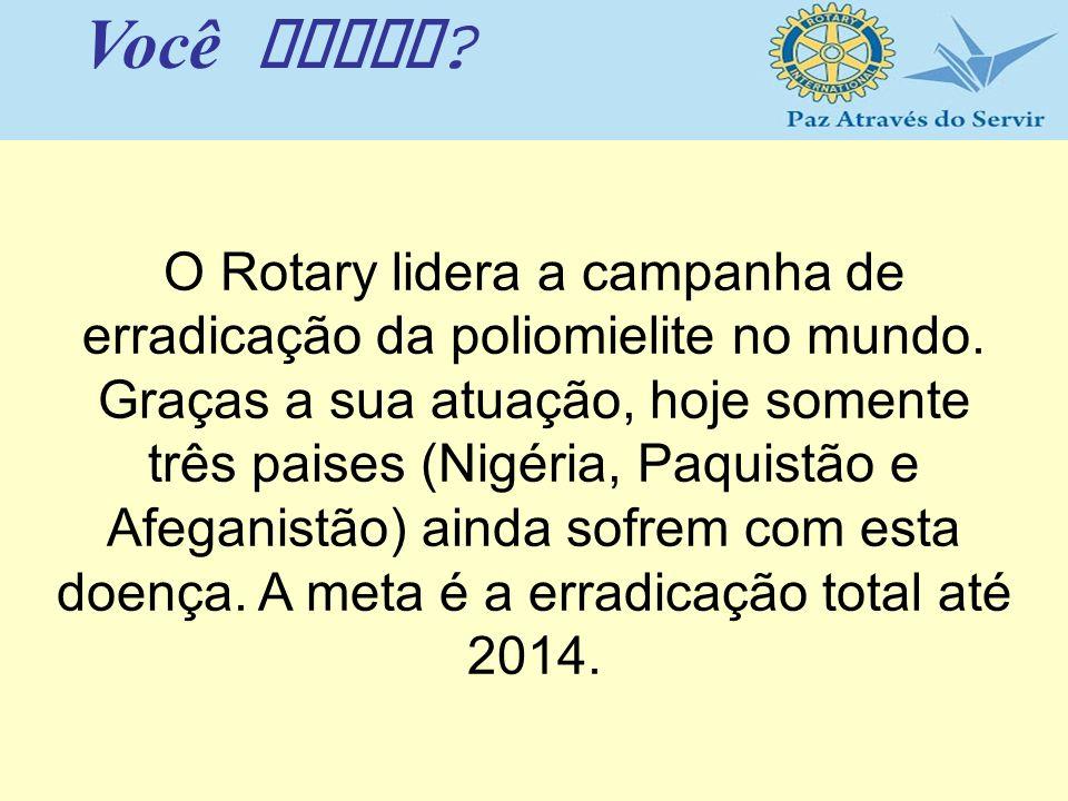 O Rotary lidera a campanha de erradicação da poliomielite no mundo. Graças a sua atuação, hoje somente três paises (Nigéria, Paquistão e Afeganistão)