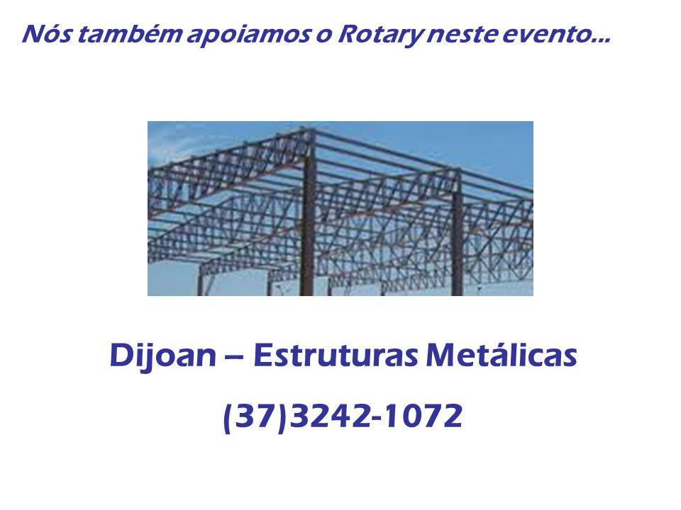 Nós também apoiamos o Rotary neste evento... Dijoan – Estruturas Metálicas (37)3242-1072