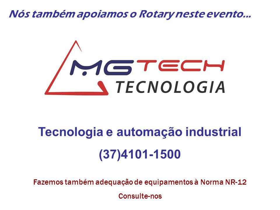 Tecnologia e automação industrial (37)4101-1500 Nós também apoiamos o Rotary neste evento... Fazemos também adequação de equipamentos à Norma NR-12 Co