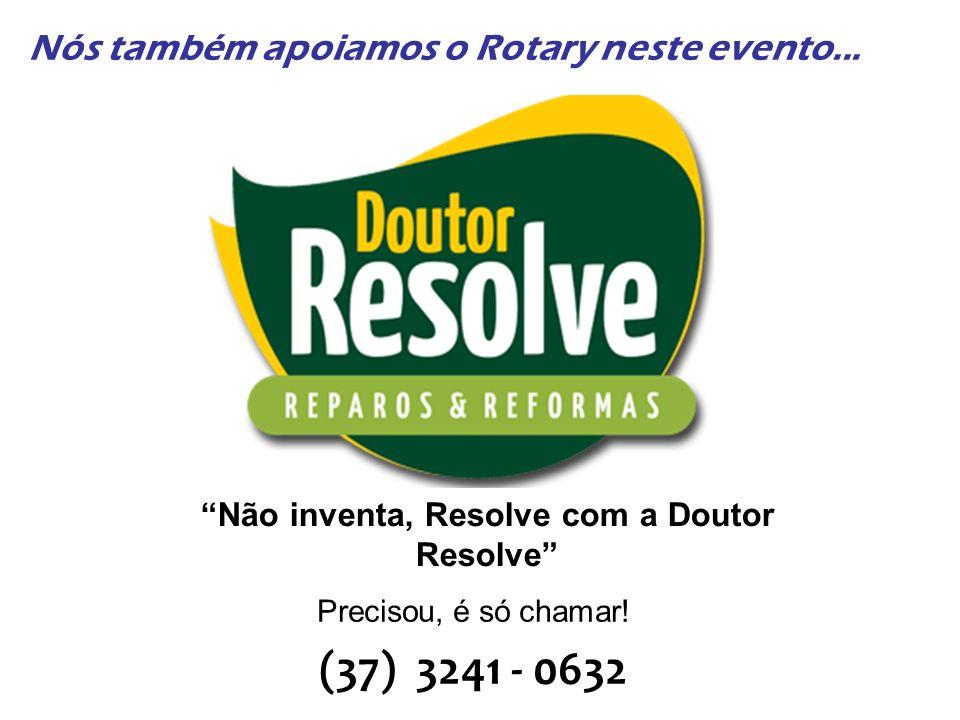 Não inventa, Resolve com a Doutor Resolve Precisou, é só chamar! (37) 3241 - 0632 Nós também apoiamos o Rotary neste evento...