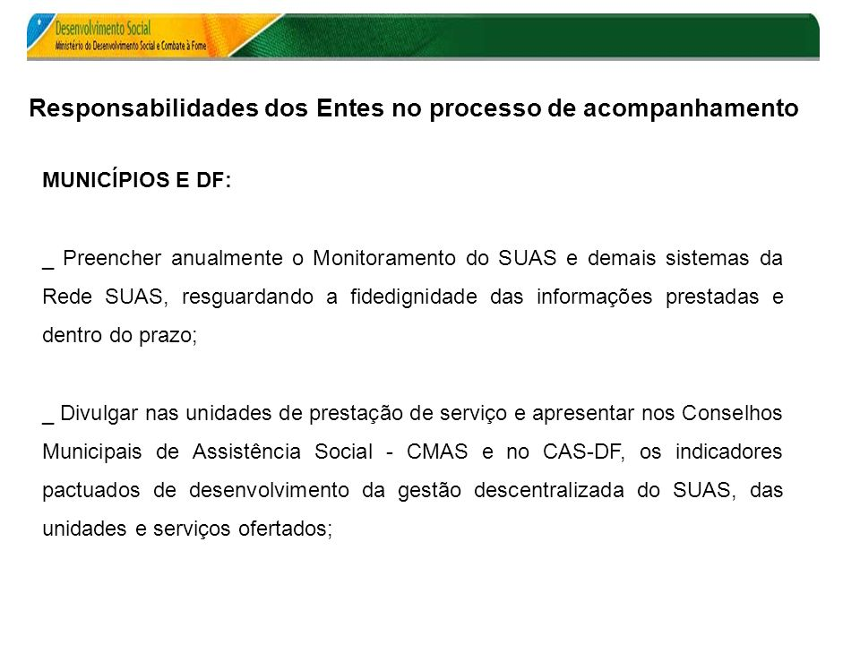 MUNICÍPIOS E DF: _ Preencher anualmente o Monitoramento do SUAS e demais sistemas da Rede SUAS, resguardando a fidedignidade das informações prestadas