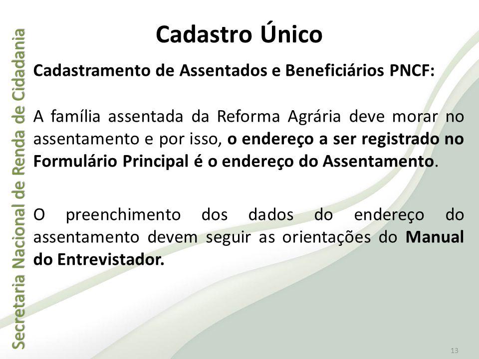 Secretaria Nacional de Renda de Cidadania Secretaria Nacional de Renda de Cidadania 13 Cadastro Único Cadastramento de Assentados e Beneficiários PNCF