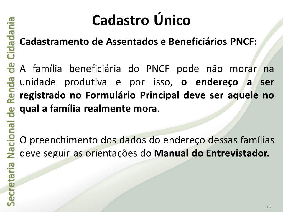 Secretaria Nacional de Renda de Cidadania Secretaria Nacional de Renda de Cidadania 16 Cadastro Único Cadastramento de Assentados e Beneficiários PNCF