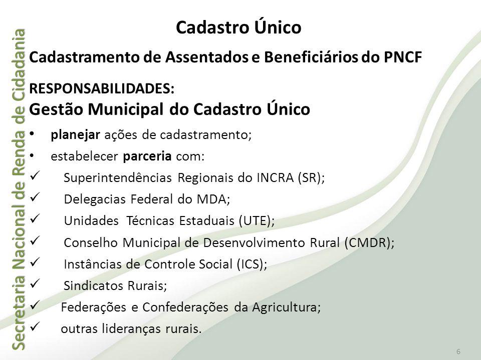 Secretaria Nacional de Renda de Cidadania Secretaria Nacional de Renda de Cidadania 6 Cadastramento de Assentados e Beneficiários do PNCF RESPONSABILI