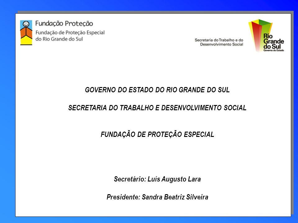 GOVERNO DO ESTADO DO RIO GRANDE DO SUL SECRETARIA DO TRABALHO E DESENVOLVIMENTO SOCIAL FUNDAÇÃO DE PROTEÇÃO ESPECIAL Secretário: Luís Augusto Lara Pre