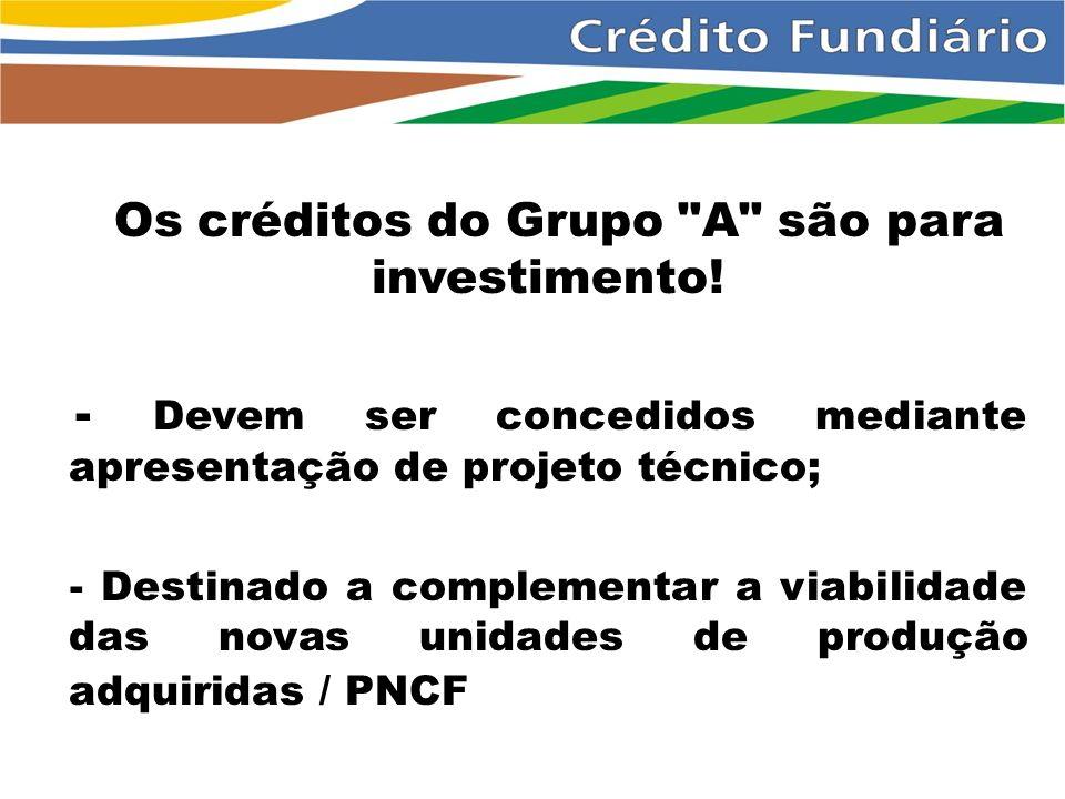 Os créditos do Grupo A são para investimento.